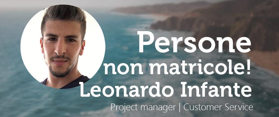 Persone, non matricole: Leonardo Infante Project manager | Customer Service Specialist 1