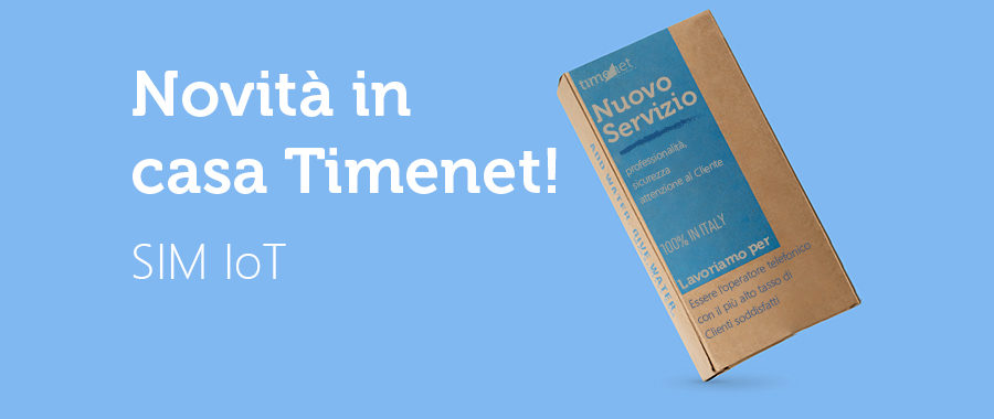NOVITÀ IN CASA TIMENET: SIM IoT