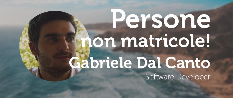 Persone Non Matricole -Gabriele Dal Canto: Software Developer.